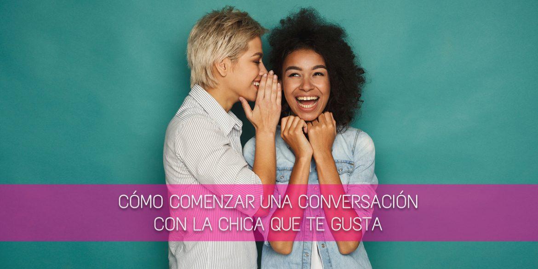 Cómo Comenzar Una Conversación Con La Chica Que Te Gusta