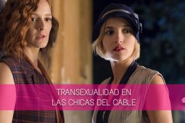 transexualidad las chicas del cable