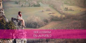 ser lesbiana en un pueblo