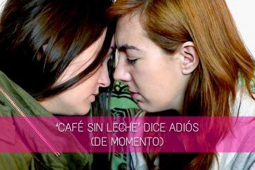 'Café Sin Leche' dice adiós (de momento)